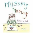 Missing Mommy : A Book about Bereavement by Rebecca Cobb (2013, Hardcover)