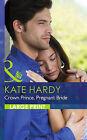 Crown Prince, Pregnant Bride by Kate Hardy (Hardback, 2014)
