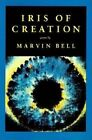 Iris of Creation 9781556590320 by Marvin Bell Paperback