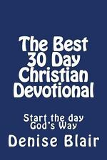 The Best 30 Day Christian Devotional : Start the Day God's Way by Denise...