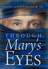 Through Mary's Eyes by Claire A. Patterson M. Ed. (Hardback, 2011)