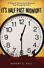 It's Half Past Midnight: A Poignant, Practical and Humorous Trip Through My Colon by Robert E Cull (Paperback / softback, 2007)