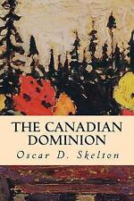 The Canadian Dominion by Oscar D. Skelton (2014, Paperback)