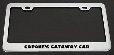 CAPONE/'S GATAWAY CAR Metal License Plate Frame