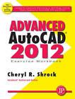 Advanced AutoCAD 2012 Exercise Workbook by Cheryl R. Shrock (Paperback, 2011)