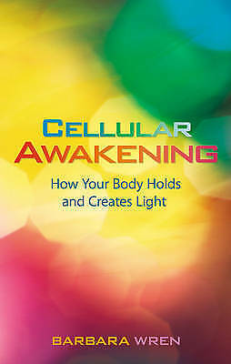 1 of 1 - Cellular Awakening: How Your Body Holds and Creates Light by Barbara Wren   b551