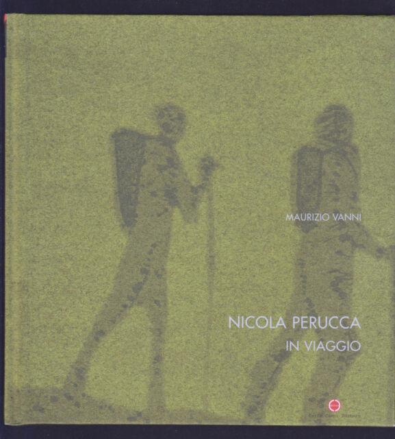 MAURIZIO VANNI NICOLA PERUCCA IN VIAGGIO - CARLO CAMBI EDITORE 2005