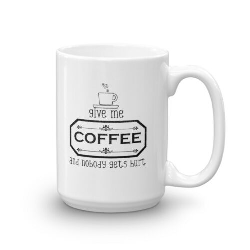 Give Me Coffee And Nobody Gets Hurt Coffee Is Life Coffee Mug