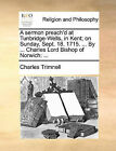 A Sermon Preach'd at Tunbridge-Wells, in Kent; On Sunday, Sept. 18. 1715. ... by ... Charles Lord Bishop of Norwich by Charles Trimnell (Paperback / softback, 2010)