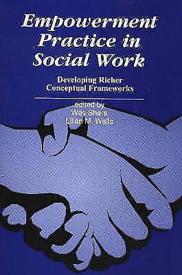 Empowerment Practice in Social Work: Developing Richer Conceptual Frameworks...