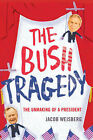 Bush Tragedy: The Unmaking of a President by Jacob Weisberg (Hardback, 2008)