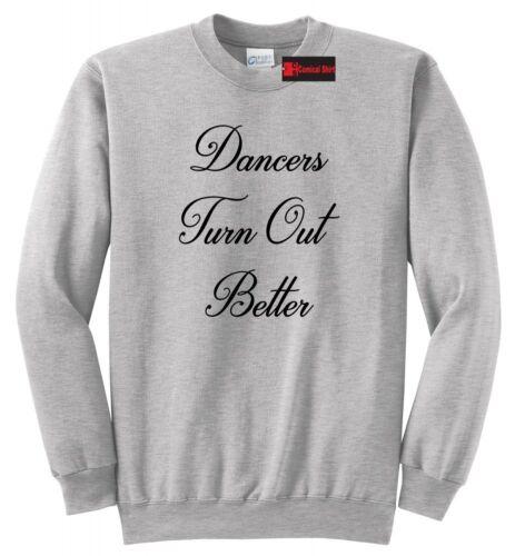 Dancers Turn Out Better Sweatshirt Dance School Dancer Gift Hoodie