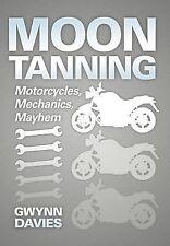 Moon Tanning : Motorcycles, Mechanics, Mayhem by Gwynn Davies (2012, Hardcover)