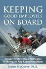 Keeping Good Employees on Board Employee Retention Strategies to Navigate Any E