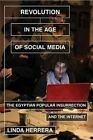 Revolution in the Age of Social Media: The Egyptian Popular Insurrection and the Internet by Senior Lecturer International Development Studies Linda Herrera (Paperback, 2014)