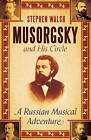 Musorgsky and His Circle: A Russian Musical Adventure by Stephen Walsh (Hardback, 2013)