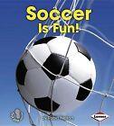 Soccer Is Fun! by Robin Nelson (Hardback, 2013)