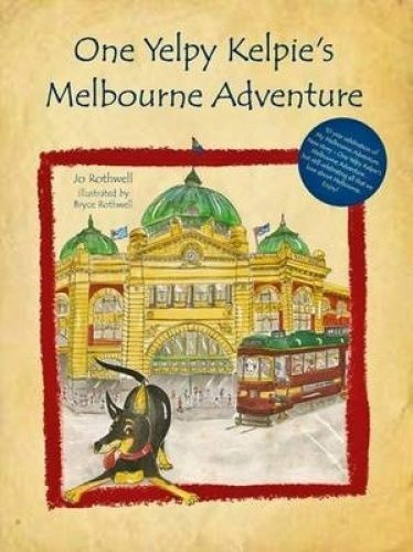 One Yelpy Kelpie's Melbourne Adventure by Jo Rothwell Paperback Book Free Shippi