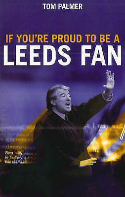 """AS NEW"" If You're Proud To Be A Leeds Fan, Palmer, Tom, Book"