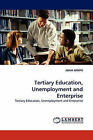Tertiary Education, Unemployment and Enterprise by Abam Arikpo (Paperback / softback, 2011)