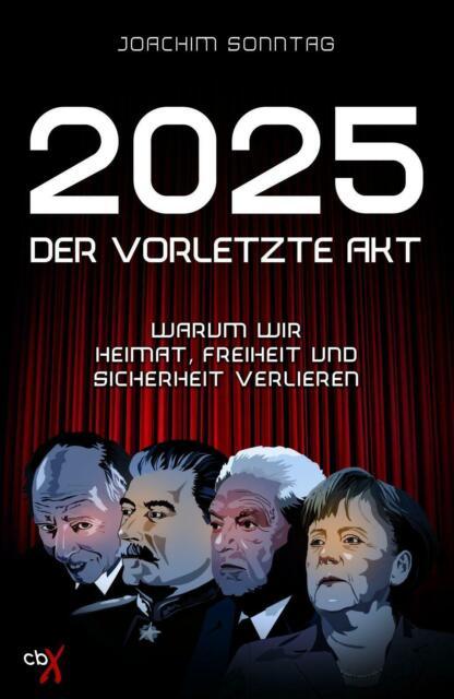 2025 - Der vorletzte Akt | Warum wir Heimat, Freiheit und Sicherheit verlieren