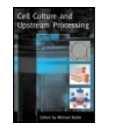 Cell Culture and Upstream Processing by M Butler