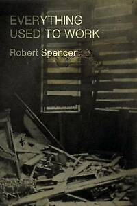 Everything-Used-to-Work-by-Spencer-Robert-Paperback
