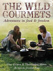The Wild Gourmets: Adventures in Food and Freedom by Thomasina Miers, Guy Grieve (Hardback, 2007)