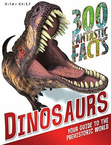 300 Fantastic Facts Dinosaurs By Miles Kelly