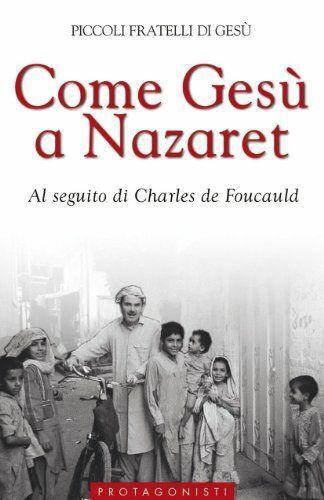 Come Gesù a Nazaret. Al seguito di Charles de Foucauld