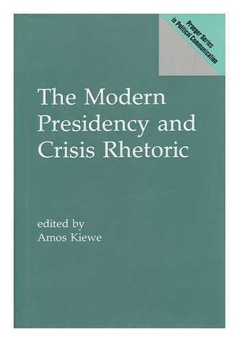 The Modern Presidency and Crisis Rhetoric / Edited by Amos Kiewe