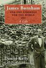 James Burnham and the Struggle for the World: A Life by Daniel Kelly (Hardback, 2002)
