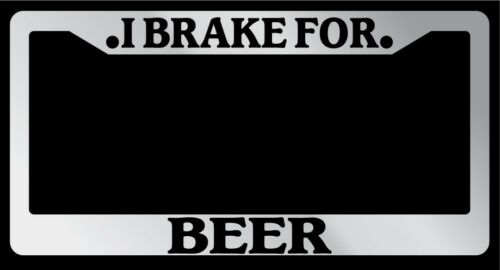 "Chrome License Plate Frame /""I Brake For Beer/"" Auto Accessory 892"