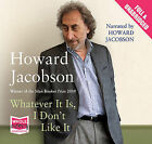 Whatever it is, I Don't Like it by Howard Jacobson (CD-Audio, 2011)
