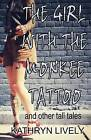 The Girl with the Monkee Tattoo by Kathryn Lively (Paperback / softback, 2013)