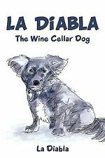La Diabla : The Wine Cellar Dog by La Diabla (2011, Paperback)