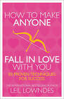 How to Make Anyone Fall in Love With You: 85 Proven Techniques for Success by Leil Lowndes (Paperback, 1997)