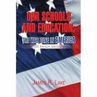 Our Schools and Education The War Zone in America 9781436306508 by James R Lake