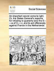 An Important Secret Come to Light. Or, the States General's Reasons for Refusing to Guaranty [Sic] the E-----E of H-----R, and to ACT Offensively Against France in the Netherlands by Multiple Contributors (Paperback / softback, 2010)