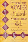 Extraordinary Women of the Medieval and Renaissance World: A Biographical Dictionary by W. M. Spellman, Gwynne Kennedy, Stephanie Witham, Debra Barrett-Graves, Carole Levin, Ms Jo Eldridge Carney (Hardback, 2000)