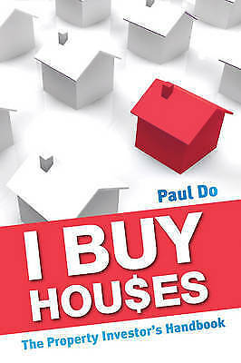 1 of 1 - I Buy Houses: The Property Investor's Handbook by Paul Do