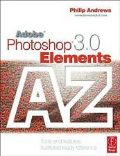Adobe Photoshop Elements 3.0 A - Z: Tools and features illustrated ready refere
