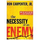 The Necessity of an Enemy : How the Battle You Face Is Your Best Opportunity by Ron Carpenter (2012, Hardcover)