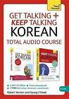 Get Talking and Keep Talking Korean Total Audio Course: The Essential Short Course for Speaking and Understanding with Confidence by Robert Vernon, Kyung-Il Kwak (CD-Audio, 2014)