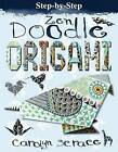 Step-By-Step Zen Doodle Origami: Includes 20 Sheets of Origami Paper by Carolyn Franklin, Carolyn Scrace (Paperback / softback, 2016)