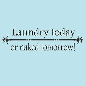 Laundry-Today-or-Naked-Tomorrow-wall-decal-quote-words-room-lettering-saying