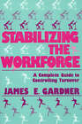 Stabilizing the Workforce: A Complete Guide to Controlling Turnover by James E. Gardner (Hardback, 1986)