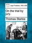 On the Trial by Jury. by Thomas Starkie (Paperback / softback, 2010)