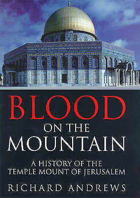 Andrews, Richard, Blood On The Mountain: A History Of The Temple Mount From The