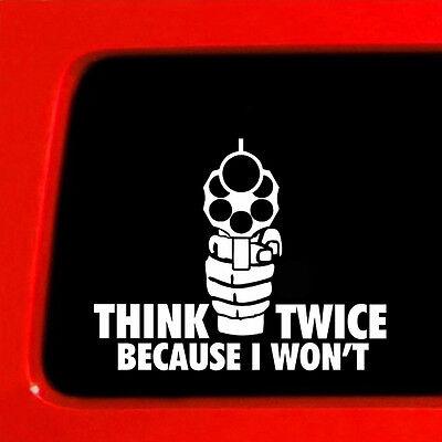 'Think Twice Because I Won't ' White Car Sticker Gun Rights Windshield Decal